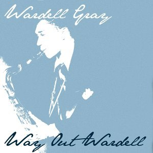 Wardell Gray: Way Out Wardell