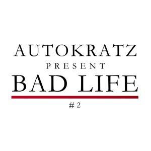 Autokratz Presents Bad Life #2 Remixes