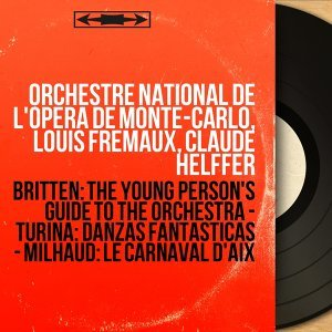 Britten: The Young Person's Guide to the Orchestra - Turina: Danzas fantásticas - Milhaud: Le Carnaval d'Aix - Stereo Version