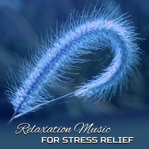 Relaxation Music for Stress Relief – New Age Music to Calm Down, Peace & Harmony, Soul Rest, Mind Control