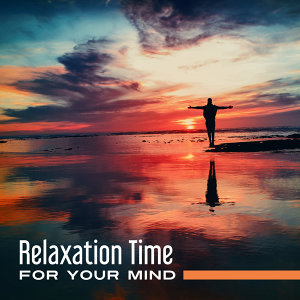 Relaxation Time for Your Mind – Reiki Music, Training Yoga, Harmony & Calmness, Tibetan Sounds, Peaceful Music to Rest, Meditation Music