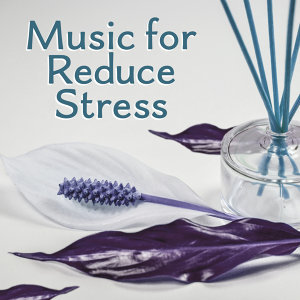 Music for Reduce Stress – Calming Sounds of Nature, Relaxing Music, Rest, Music for Relax, Spa, Deep Meditation
