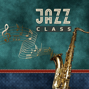 Jazz Class – Classic Jazz, Piano Songs, Relaxing Jazz, Mellow Sounds of Instrumental Music