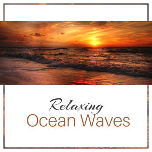 Relaxing Ocean Waves – Calm Sea Sounds, Water Relaxation, Music for Peaceful Spirit, Mind Rest