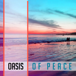 Oasis of Peace – Holiday Chill Out Music, Calmness for Mind, Beach Chill, Pure Waves, Relaxation