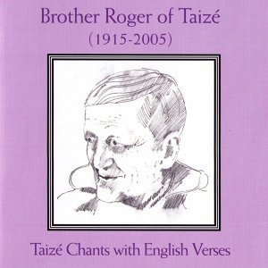 Brother Roger 1915-2005 - Taizé Chants With English Verses
