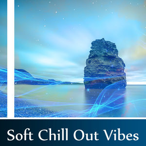 Soft Chill Out Vibes – Relaxing Summer, Holiday on Tropical Island, Sunbath,  Easy Listening