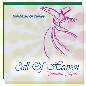 Call of Heaven / Cennetin Çağrısı - Sufi Music of Turkey