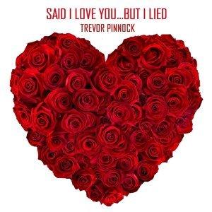 Said I Love You... but I Lied