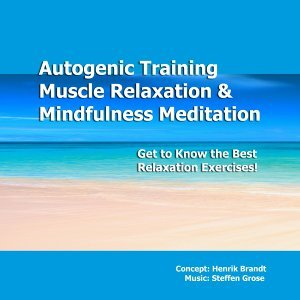 Autogenic Training, Progressive Muscle Relaxation & Mindfulness Meditation - Get to Know the Best Relaxation Exercises!