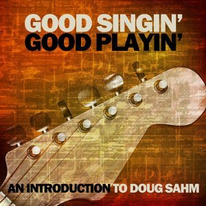 Good Singin' Good Playin': An Introduction to Doug Sahm