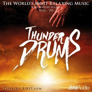 The World's Most Relaxing Music with Nature Sounds, Vol.20: Thunder Drums (Deluxe Edition)