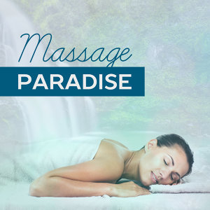 Massage Paradise – Relaxing Sounds of Nature, Spa, Garden of Peace, Blissful New Age