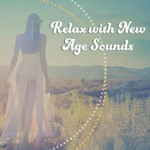 Relax with New Age Sounds – Soothing Sounds, Rest a Bit, Positive Music to Calm Mind, Peaceful Waves