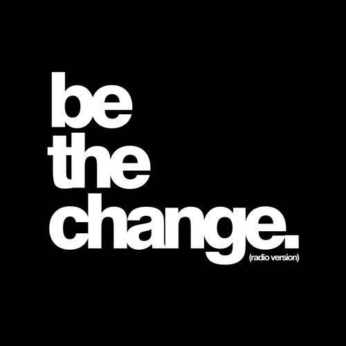 Be The Change - Radio Version
