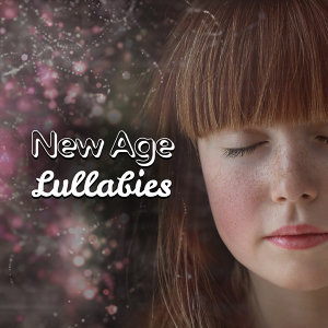 New Age Lullabies – Best Music to Calm Child, Baby Relaxation, Soft Sounds for Kids