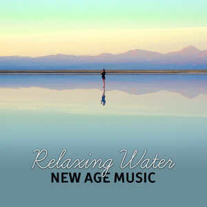 Relaxing Water: New Age Music – Sounds to Calm Down, Easy Listening, Stress Relief, Inner Calmness