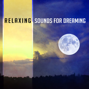 Relaxing Sounds for Dreaming – New Age Dreaming Songs, Sounds for Long Sleep, Music to Calm Down