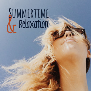 Summertime & Relaxation – Holiday Chill Out Music, Relax on the Beach, Total Rest, Chill Paradise, Deep Sun
