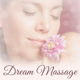Dream Massage – Healing Nature Sounds for Massage, Spa Therapy, Wellness, Relaxation, Zen, Meditation