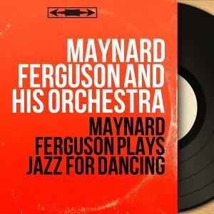 Maynard Ferguson Plays Jazz for Dancing - Mono Version