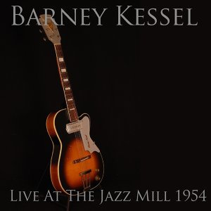 Barney Kessel: Live at the Jazz Mill 1954