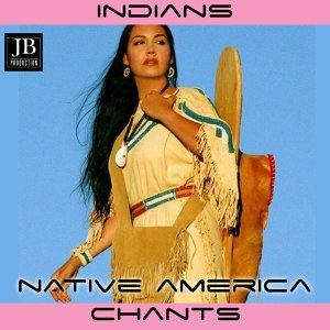 Indians Native America Chants
