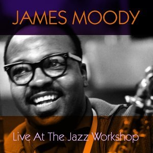 James Moody: Live at the Jazz Workshop