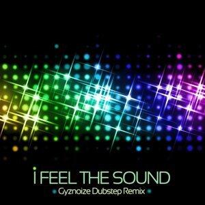 I Feel the Sound - Gyznoize Dubstep Remix