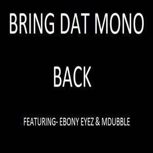 Bring Dat Mono Back (feat. Ebony Eyez & M Dubble)