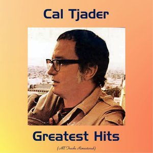 Cal Tjader Greatest Hits - All Tracks Remastered