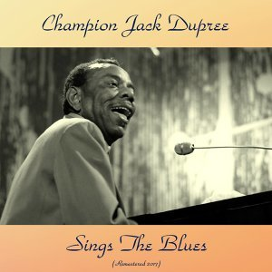 Champion Jack Dupree Sings the Blues - Remastered 2017