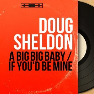 A Big Big Baby / If You'd Be Mine - Mono Version