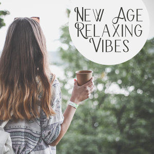 New Age Relaxing Vibes – Soothing New Age Music, Sounds to Rest, Easy Listening, Chill Yourself