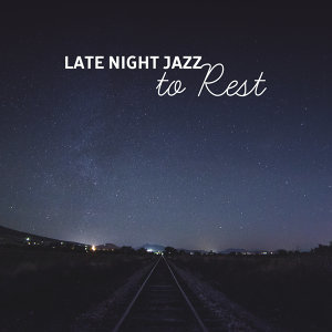 Late Night Jazz to Rest – Soothing Jazz Music, Relaxing Sounds, Calm Night with Jazz, Evening Piano