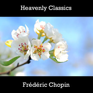 Heavenly Classics Frédéric Chopin