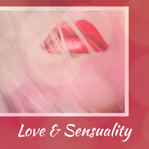Love & Sensuality – Romantic Jazz for Lovers, Strong Feeling, True Love, Best Smooth Jazz at Night, Romantic Evening