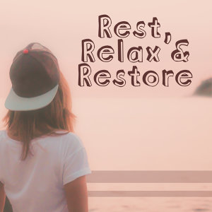 Rest, Relax & Restore – New Age, Relaxing Music, Calming Sounds of Nature, Rest, Manage Stress