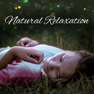 Natural Relaxation – New Age Music, Rest, Relax, Relief Stress, Peaceful Sounds of Nature, Zen