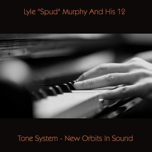 """Lyle """"Spud"""" Murphy and His 12 - Tone System - New Orbits in Sound"""