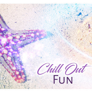 Chill Out Fun – Electro Chill Out, Chill Out 2017, Deep Chillout, Relax, Summer Music