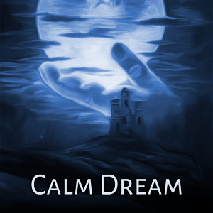 Calm Dream – Relaxing Therapy for Sleep, Soothing Sounds to Bed, Calm Down, Peaceful Mind, Soft New Age Music for Relaxation