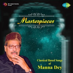 Masterpieces - Classical Based Songs of Manna Dey