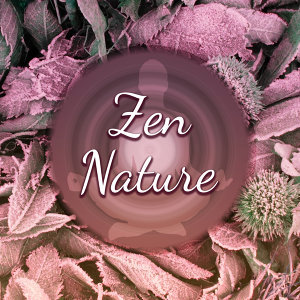 Zen Nature – Relaxing Music, New Age 2017, Deep Meditation, Yoga, Rest, Relief Stress