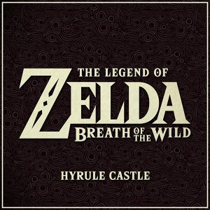 """Hyrule Castle (From """"The Legend of Zelda: Breath of the Wild"""" Video Game)"""