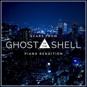 """Scars (From """"Ghost in the Shell"""") [Piano Rendition]"""