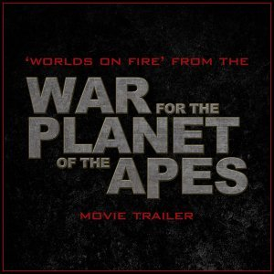 """Worlds on Fire (From The """"War for the Planet of the Apes"""" Movie Trailer)"""