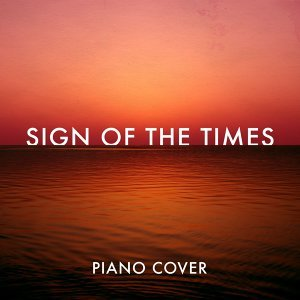 Sign of the Times (Piano Rendition)