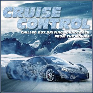 Cruise Control - Chilled out Driving Soundtrack from the Movies