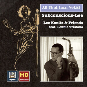 """All That Jazz, Vol. 83: Lee Konitz & Friends """"Subconscious-Lee"""" (feat. Lennie Tristano) [Remastered 2017]"""